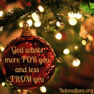 God wants more for you and less from you this holiday season