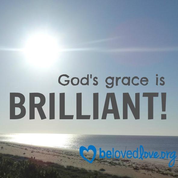 God's grace is brilliant - joy - God's love