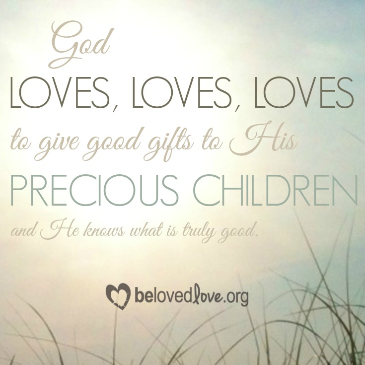 God loves to give good gifts to His precious children