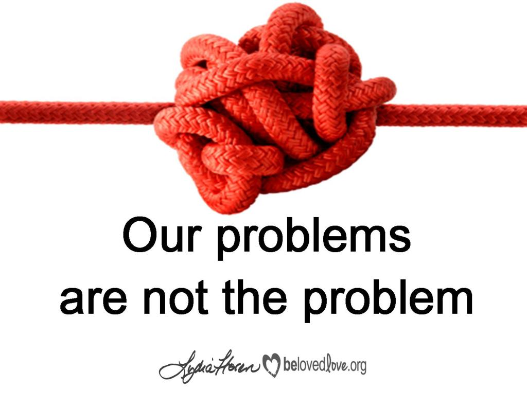 Our problems are not the problem.