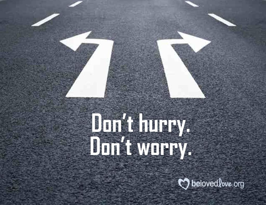 Don't Hurry, Don't Worry.