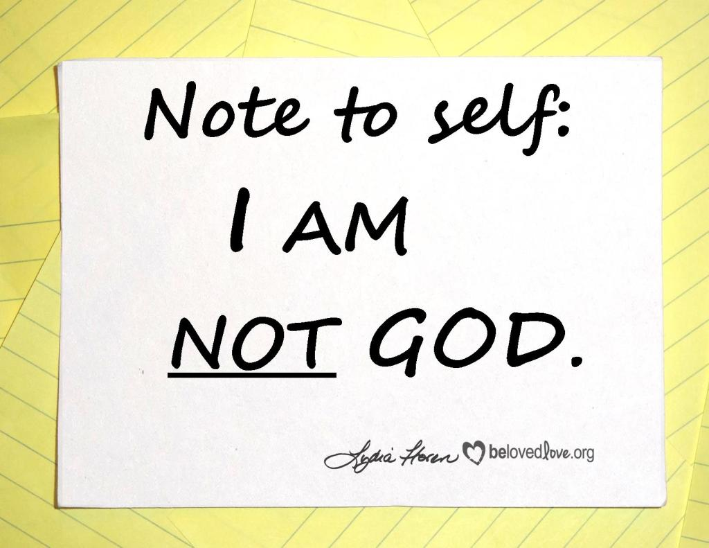 Note to self: I am not God.