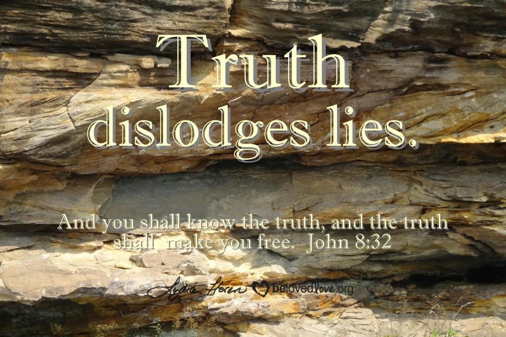 Truth dislodges lies