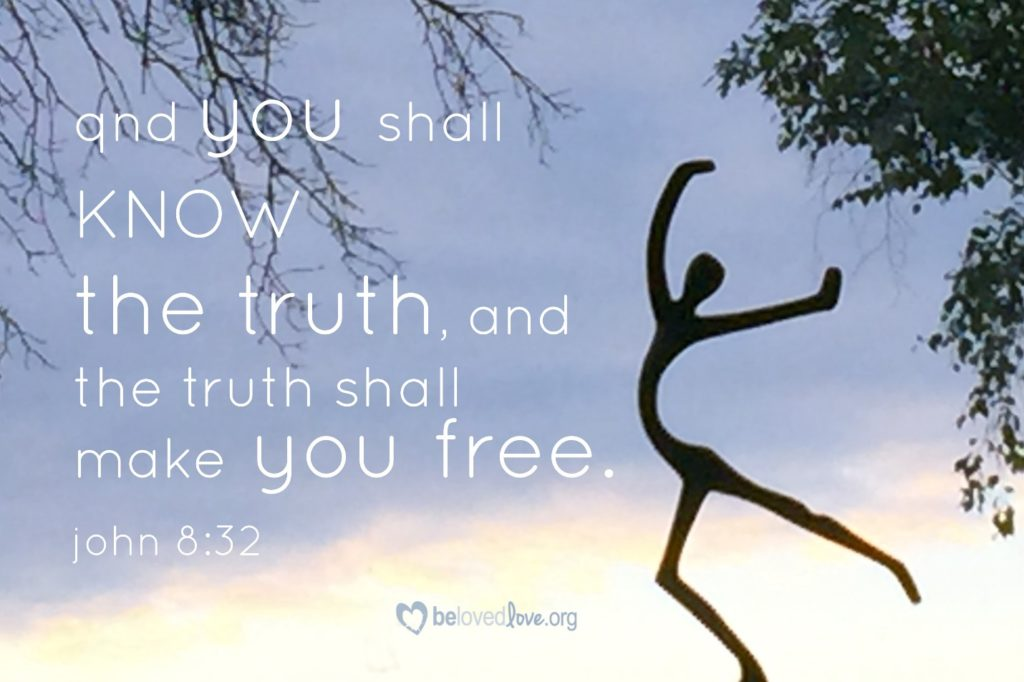 You shall know the truth and the truth shall make you free.