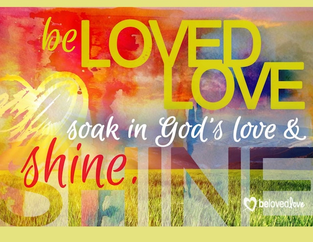 "Meme with ""be loved, love.  Soak in God's love & shine."""
